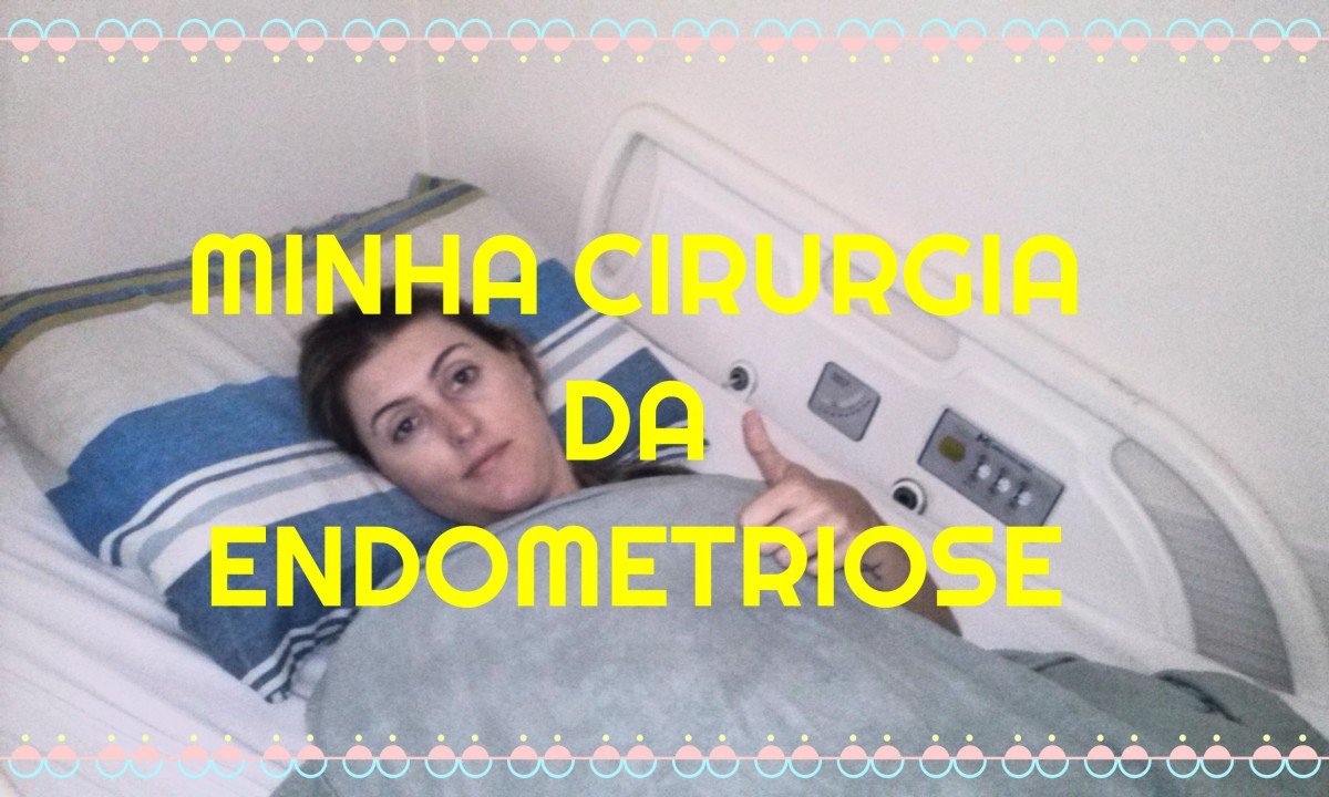 Endometriose - minha cirurgia